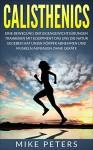 Calisthenics: Eine Bewegung der Eigengewichtsübungen Wissenswertes über Gesunde Ernährung Muskelaufbau Bodybuilding: Abnehmen und Muskeln aufbauen ohne Geräte (German Edition) - Mike Peters