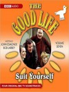 Suit Yourself: The Good Life Series, Volume 7 - John Esmonde, Bob Larbey, Penelope Full Cast featuring Keith
