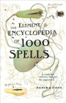 The Element Encyclopedia of 1000 Spells: A Concise Reference Book for the Magical Arts - Judika Illes