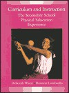 Curriculum and Instruction: The Secondary School Physical Education Ex - Deborah A. Wuest