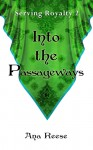 Into the Passageways (Serving Royalty Book 2) - Ana Reese