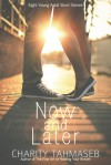 Now and Later: Eight Young Adult Short Stories - Charity Tahmaseb