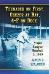 Teenager on First, Geezer at Bat, 4-F on Deck: Major League Baseball in 1945 - James D. Szalontai