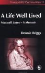 A Life Well Lived: Maxwell Jones- A Memoir - Dennie Briggs