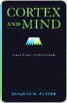 Cortex and Mind - Joaquin M. Fuster