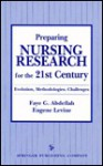 Preparing Nursing Research for the 21st Century: Evolution, Methodologies, Challenges - Faye G. Abdellah, Eugene Levine, C. Everett Koop