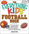 The Everything Kids' Football Book: The All Time Greats, Legendary Teams, Today's Superstars And Tips On Playing Like A Pro (Everything Kids Series) - Greg Jacobs