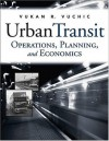 Urban Transit: Operations, Planning and Economics - Vukan R. Vuchic