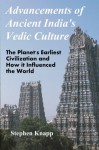 Advancements of Ancient India's Vedic Culture: The Planet's Earliest Civilization and How it Influenced the World - Stephen Knapp