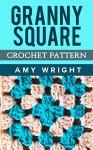 Granny Square Motif: Crochet Pattern - Amy Wright