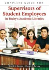 Complete Guide For Supervisors Of Student Employees In Today's Academic Libraries - David A. Baldwin