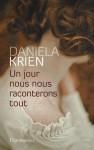 Un jour, nous raconterons tout - Daniela Krien, Bernard Lortholary