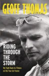 Riding Through The Storm: My Fight Back To Fitness On The Tour De France - Geoff Thomas