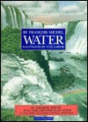 Water/an Amazing Pop-Up, Pull-Tab, Lift-The-Flap Guide to Our Most Valuable Natural Resource - Francois Michel