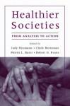 Healthier Societies:From Analysis to Action - Jody Heymann, Clyde Hertzman, Morris L. Barer, Robert G. Evans