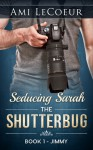 Seducing Sarah -Book 1 - The Shutterbug - Ami LeCoeur