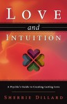 Love and Intuition: A Psychic's Guide to Creating Lasting Love - Sherrie Dillard