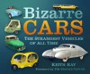 Bizarre Cars: The Strangest Vehicles of All Time - Keith Ray, Tim Brooke-Taylor