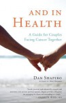 And in Health: A Guide for Couples Facing Cancer Together - Dan Shapiro
