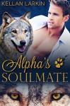 Alpha's Soulmate: M/M Gay Shifter Mpreg Romance (Alphas' Fated Mates Book 1) - Kellan Larkin