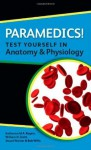 Paramedics! Test Yourself In Anatomy And Physiology - Katherine Rogers