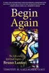 Begin Again: The Life and Spiritual Legacy of Bruno Lanteri - Timothy M. Gallagher