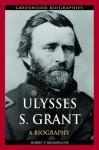 Ulysses S. Grant: A Biography - Robert P. Broadwater