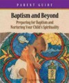 Baptism and Beyond Parent Guide: Preparing for Baptism and Nurturing Your Child's Spirituality (Catholic Edition) - Kathy Coffey