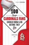 100 Things Cardinals Fans Should Know & Do Before They Die - Derrick Goold, Stan Musial