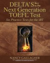 Deltas Key to the Next Generation TOEFL: Six Practice Tests for the Ibt - Nancy Gallagher, Patricia Brenner
