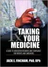 Taking Your Medicine: A Guide to Medication Regimens and Compliance for Patients and Caregivers - Jack E. Fincham