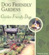Dog Friendly Gardens, Garden Friendly Dogs - Cheryl S. Smith