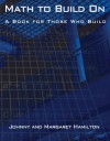 Math to Build On: A Book for Those Who Build - Johnny E. Hamilton, Margaret Hamilton