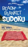 Will Shortz Presents Beach Blanket Sudoku: 150 Fast, Fun Puzzles - Will Shortz