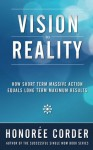 Vision to Reality: How Short Term Massive Action Equals Long Term Maximum Results - Honoree Corder, Dino Marino, Richard Fenton, Andrea Waltz