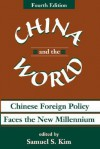 China And The World: Chinese Foreign Policy Faces The New Millennium - Samuel S. Kim