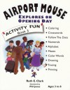 Airport Mouse Explores On Opening Day (Activity Fun Book, #3) - Ruth E. Clark, Phil Jones