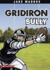 Jake Maddox: Gridiron Bully (Jake Maddox Sports Stories) - Jake Maddox, Sean Tiffany