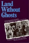 Land Without Ghosts: Chinese Impressions of America from the Mid-Nineteenth Century to the Present - R. David Arkush