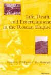 Life, Death, and Entertainment in the Roman Empire - David Stone Potter, David J. Mattingly