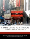 A Fan's Guide to a Musical Sensation: Chicago - Anthony Holden