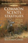 Common Scents Strategies: Tricks of the Trade for Attracting Deer - Richard P. Combs