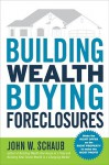 Building Wealth Buying Foreclosures - John W. Schaub