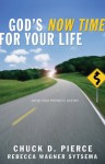 God's Now Time for Your Life: Enter into Your Prophetic Destiny - Chuck D. Pierce, Rebecca Wagner Sytsema