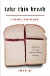 Take This Bread: A Radical Conversion - Sara Miles