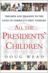 All the Presidents' Children: Triumph and Tragedy in the Lives of America's First Families - Doug Wead