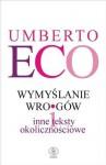 Wymyślanie wrogów - Umberto Eco, Tomasz Kwiecień, Agnieszka Gołębiowska