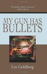 My Gun Has Bullets - Lee Goldberg