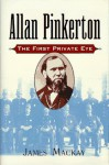 Allan Pinkerton: The First Private Eye - James A. MacKay