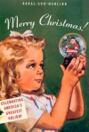 Merry Christmas!: Celebrating America's Greatest Holiday - Karal Ann Marling